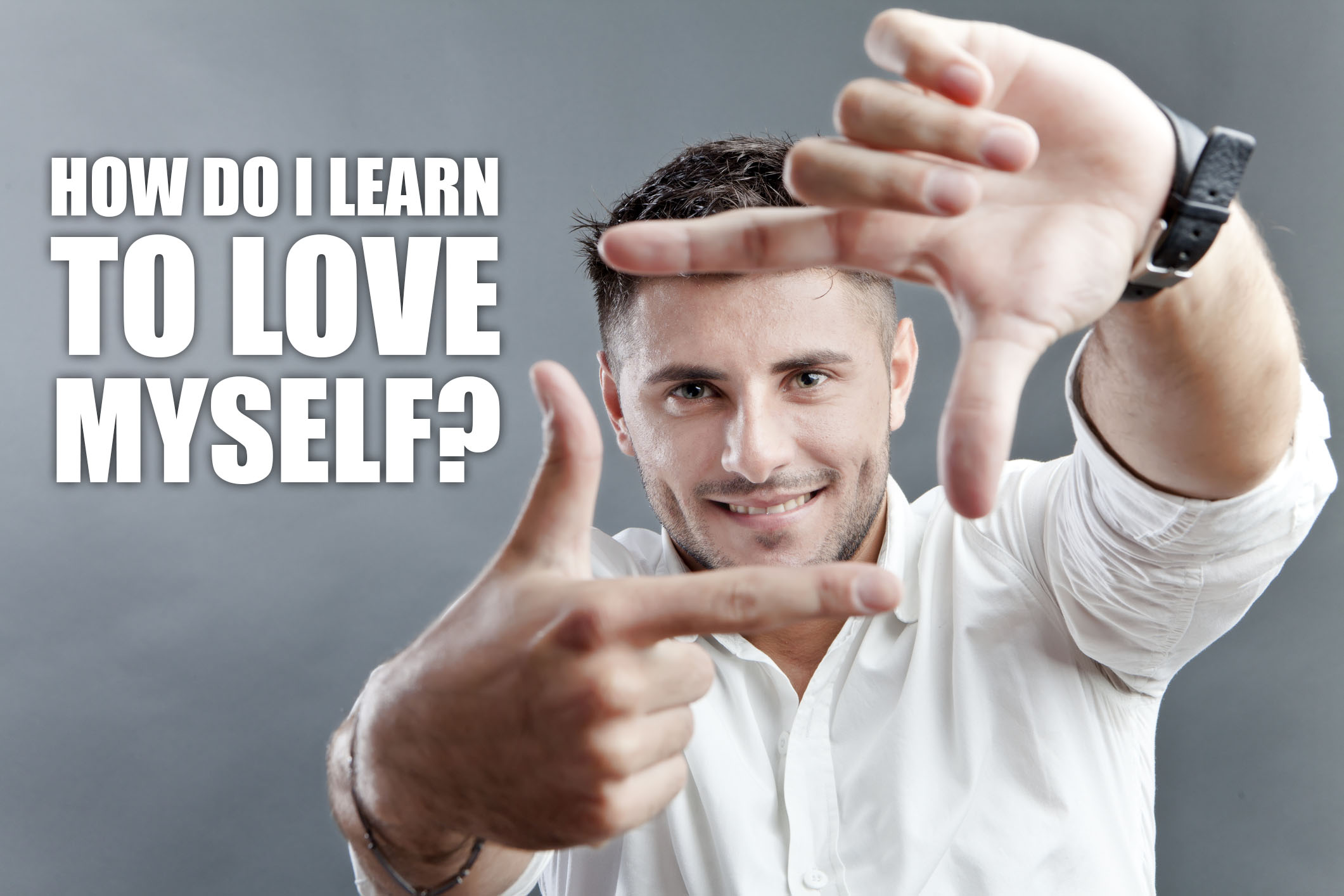 Self Love is the Key to a Fulfilling Life but How Do I Learn to Love Myself
